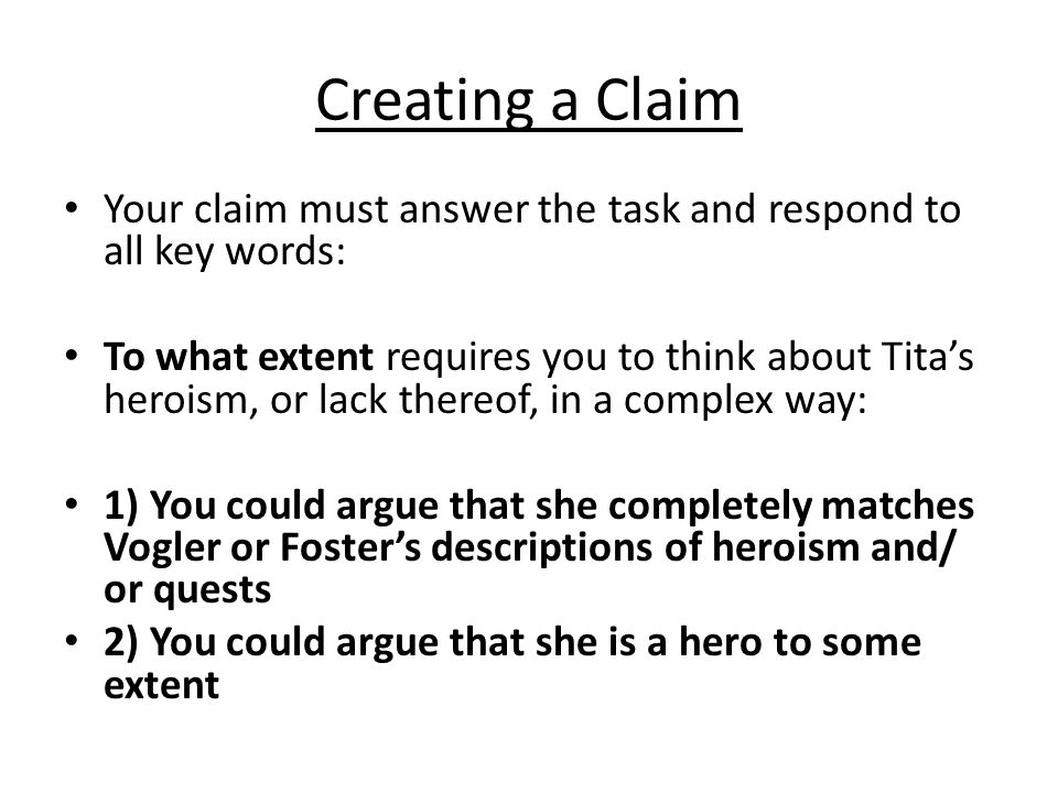Creating a Claim Your claim must answer the task and respond to all key words:
