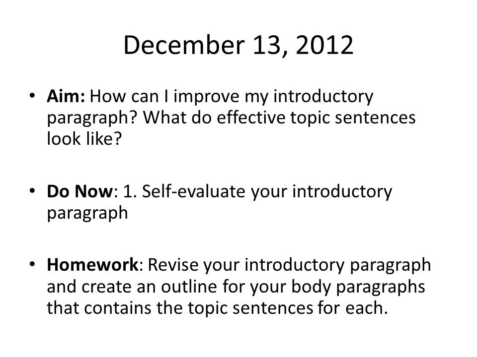 December 13, 2012 Aim: How can I improve my introductory paragraph What do effective topic sentences look like