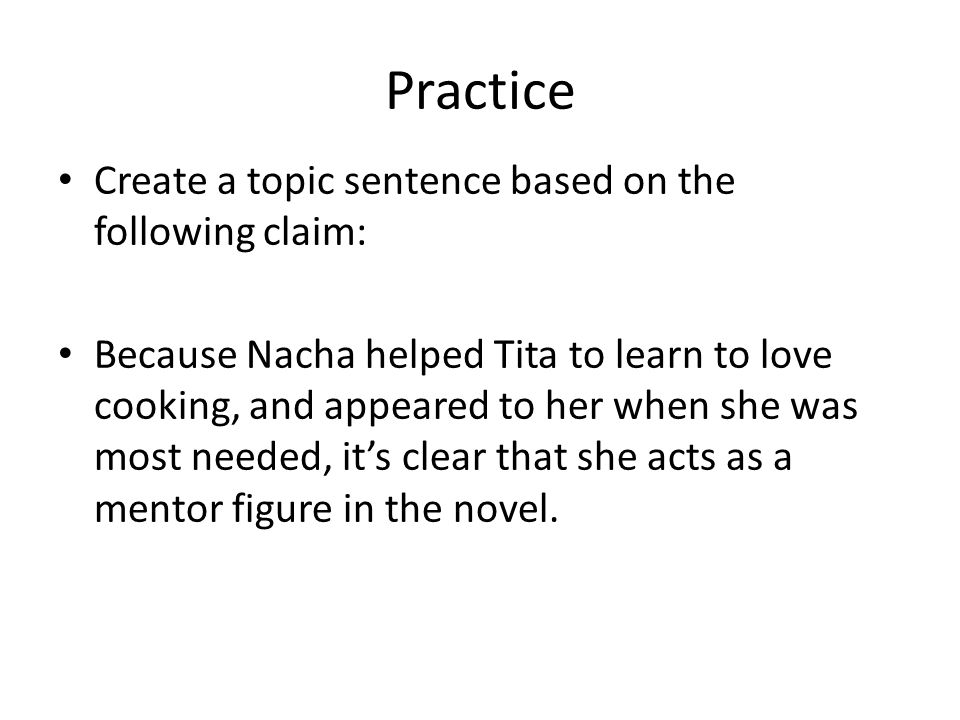 Practice Create a topic sentence based on the following claim: