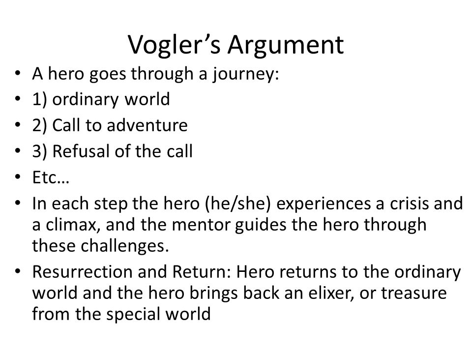 Vogler's Argument A hero goes through a journey: 1) ordinary world