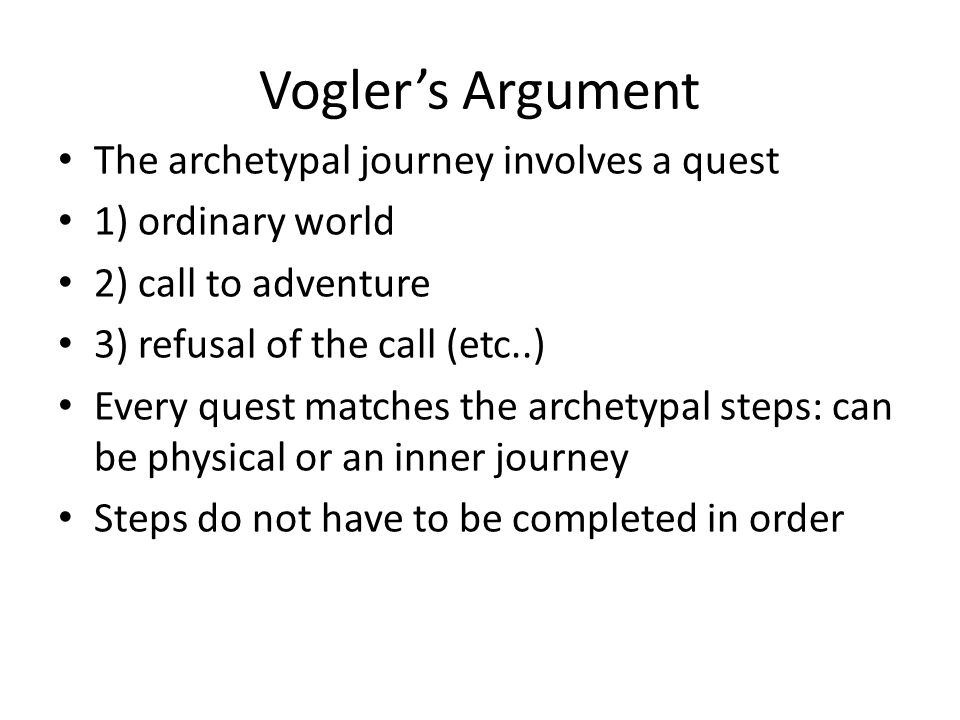 Vogler's Argument The archetypal journey involves a quest