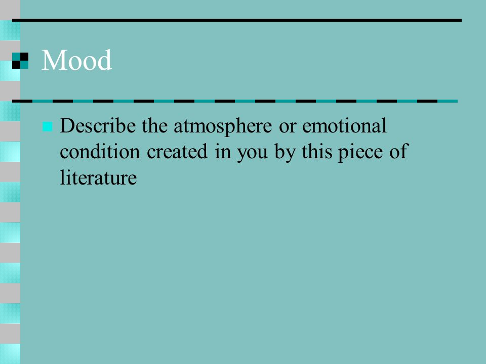 Mood Describe the atmosphere or emotional condition created in you by this piece of literature