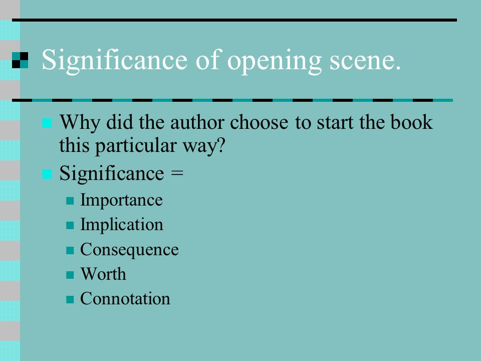 Significance of opening scene.