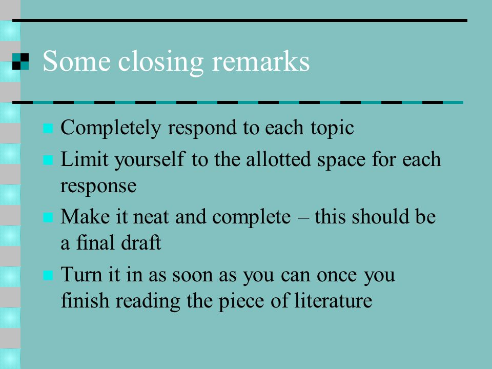 Some closing remarks Completely respond to each topic