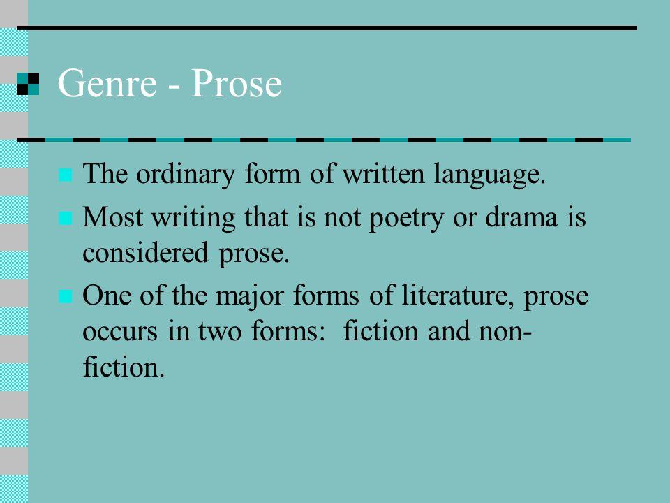 Genre - Prose The ordinary form of written language.