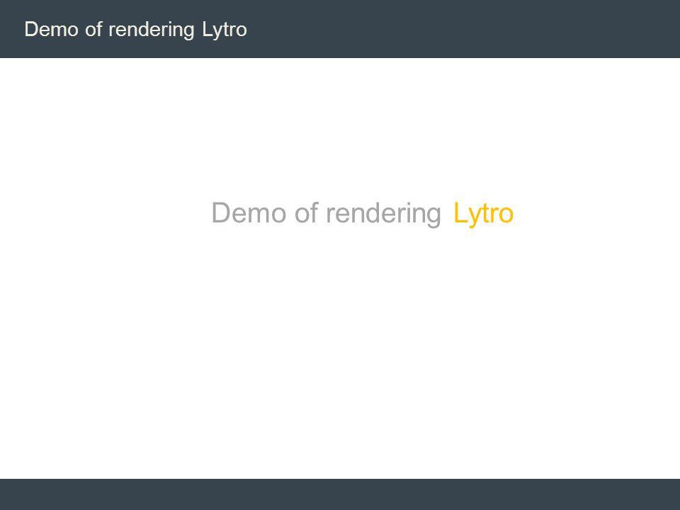 Demo of rendering Lytro