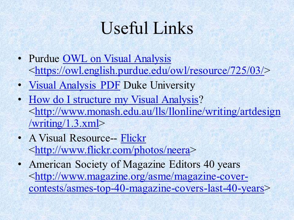 Useful Links Purdue OWL on Visual Analysis <https://owl.english.purdue.edu/owl/resource/725/03/> Visual Analysis PDF Duke University.