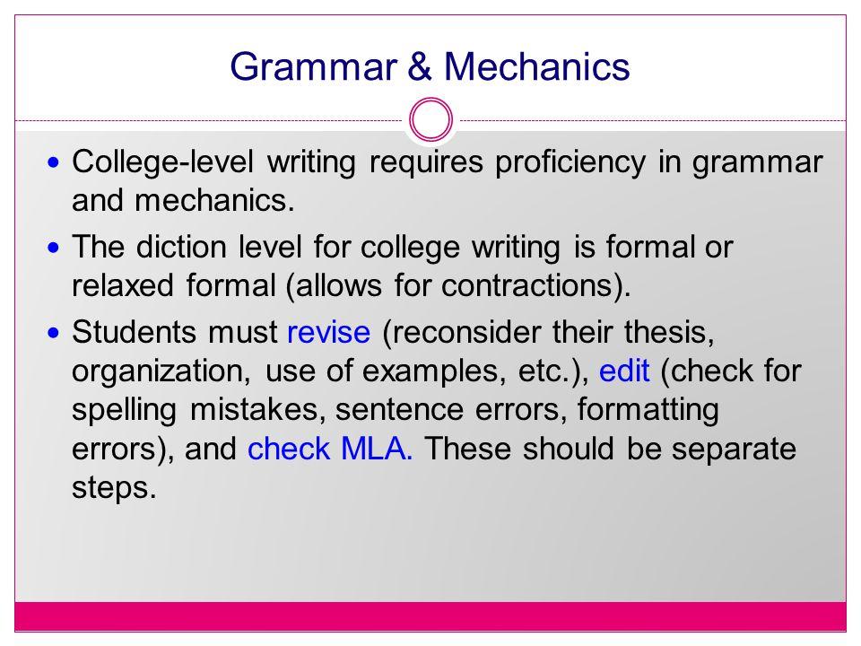 Grammar & Mechanics College-level writing requires proficiency in grammar and mechanics.