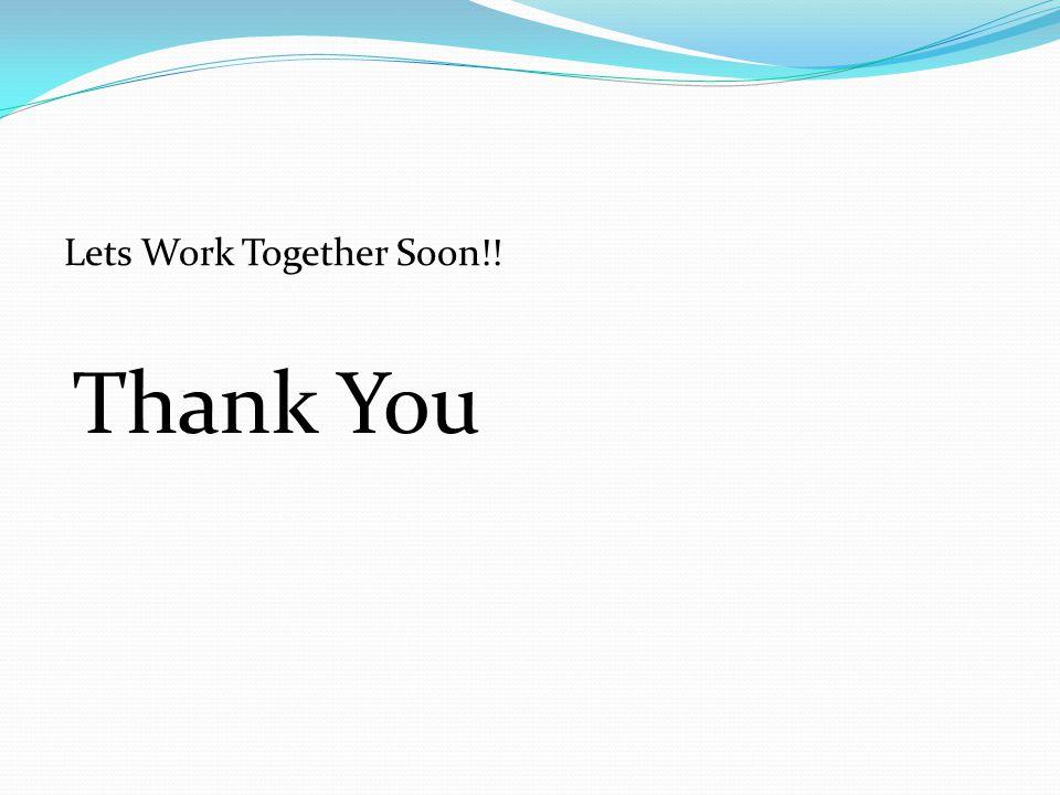 Lets Work Together Soon!!