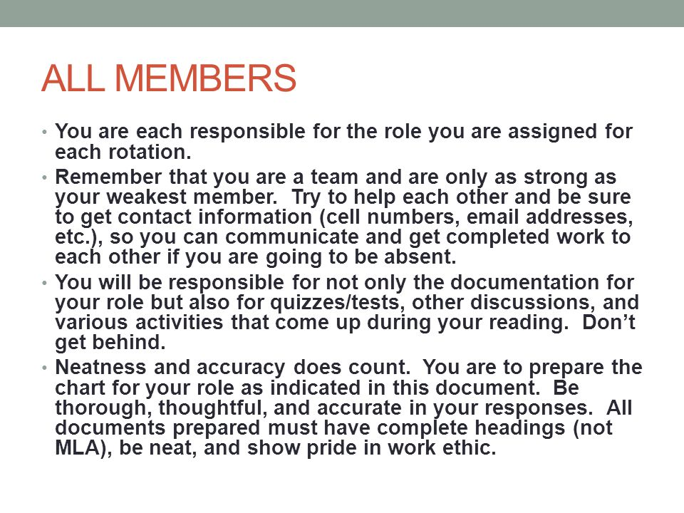 ALL MEMBERS You are each responsible for the role you are assigned for each rotation.