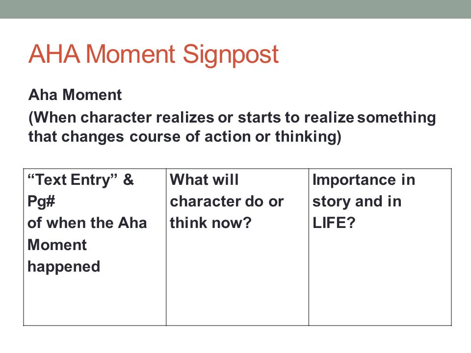 AHA Moment Signpost Aha Moment (When character realizes or starts to realize something that changes course of action or thinking)