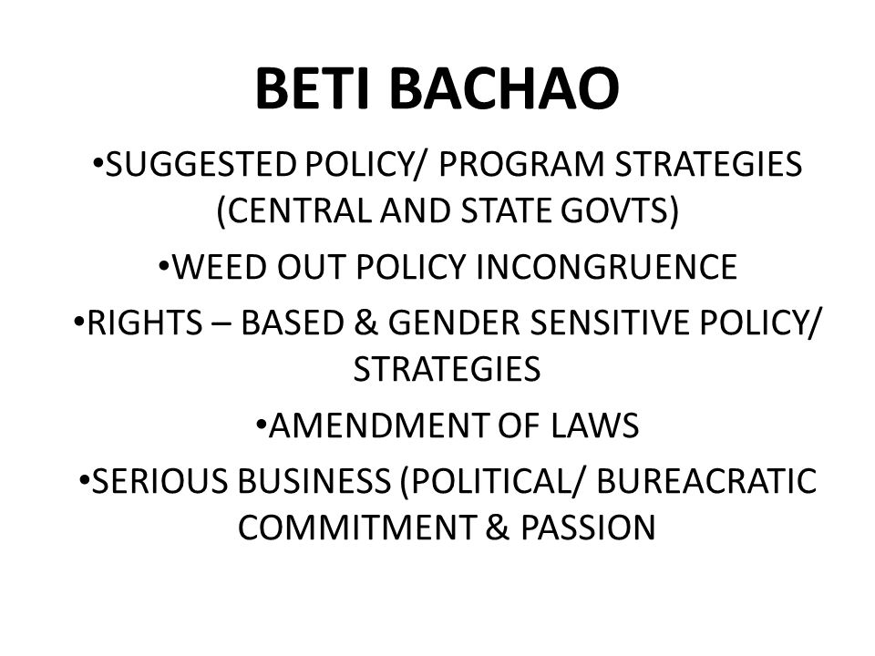 BETI BACHAO SUGGESTED POLICY/ PROGRAM STRATEGIES (CENTRAL AND STATE GOVTS) WEED OUT POLICY INCONGRUENCE.