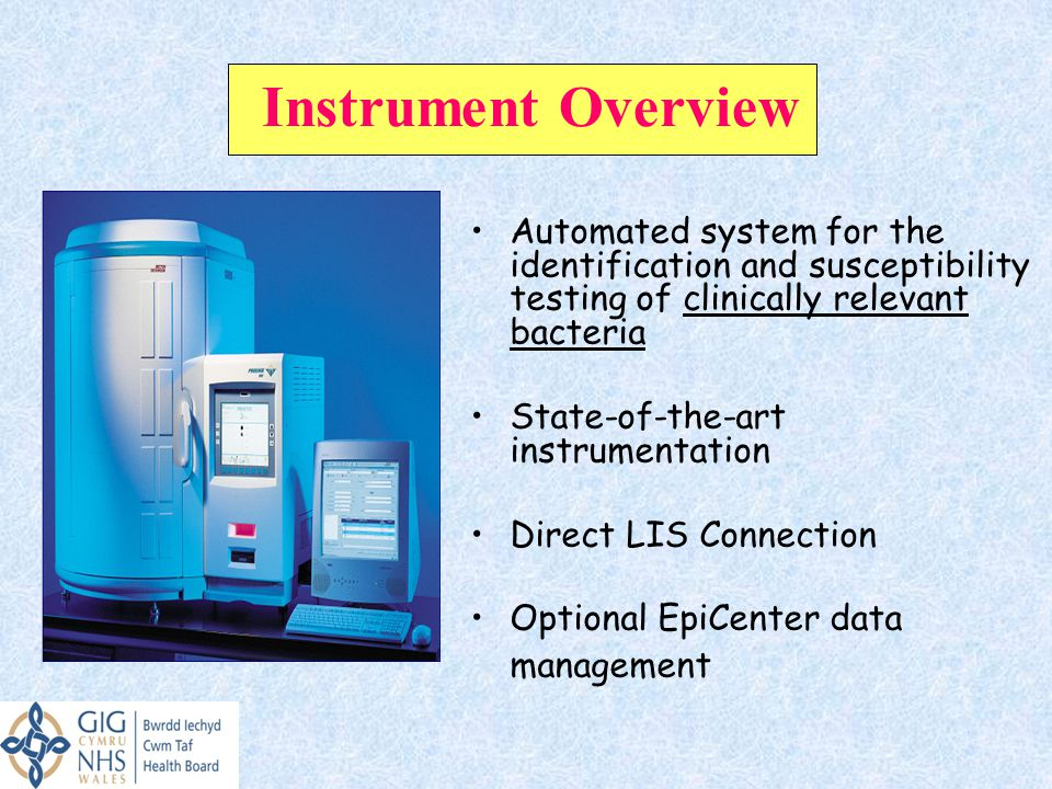 Instrument Overview Automated system for the identification and susceptibility testing of clinically relevant bacteria.