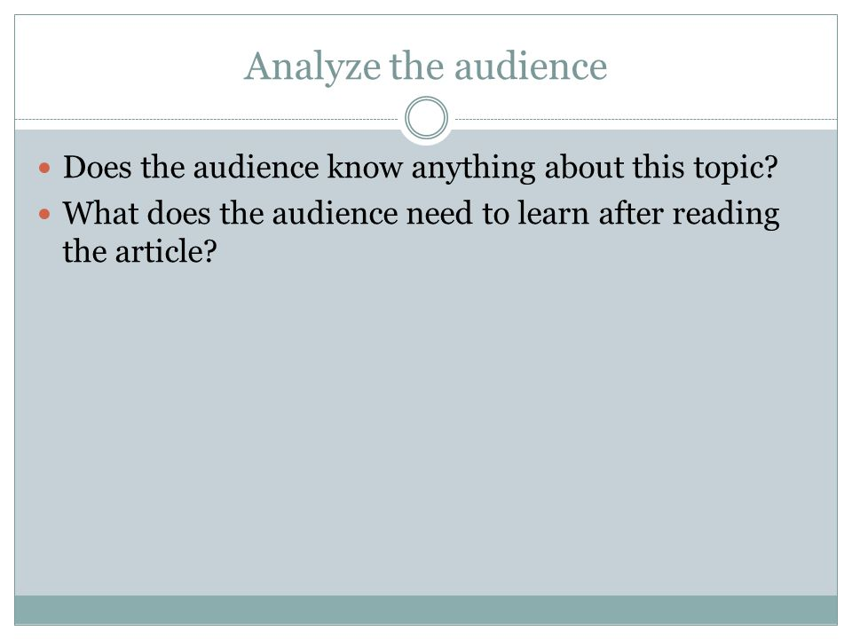 Analyze the audience Does the audience know anything about this topic