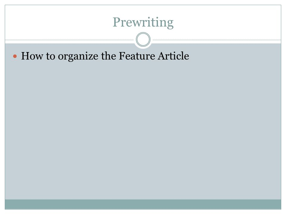 Prewriting How to organize the Feature Article