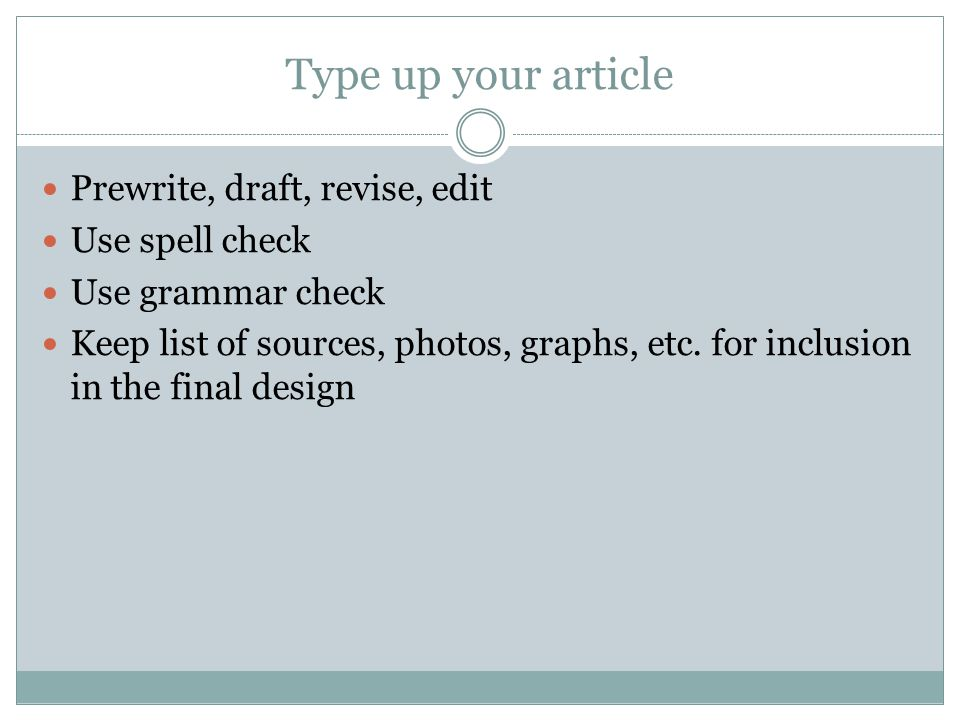 Type up your article Prewrite, draft, revise, edit Use spell check