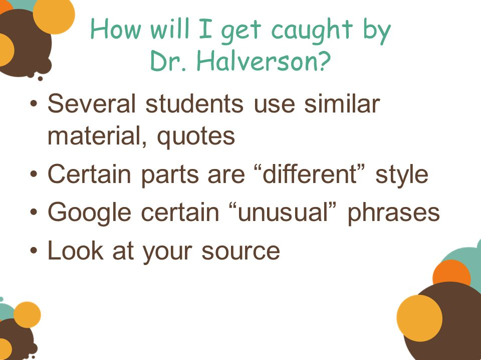 How will I get caught by Dr. Halverson