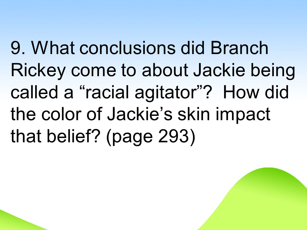 9. What conclusions did Branch Rickey come to about Jackie being called a racial agitator .