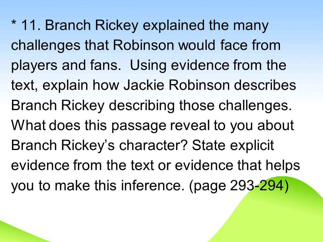 * 11. Branch Rickey explained the many challenges that Robinson would face from players and fans.