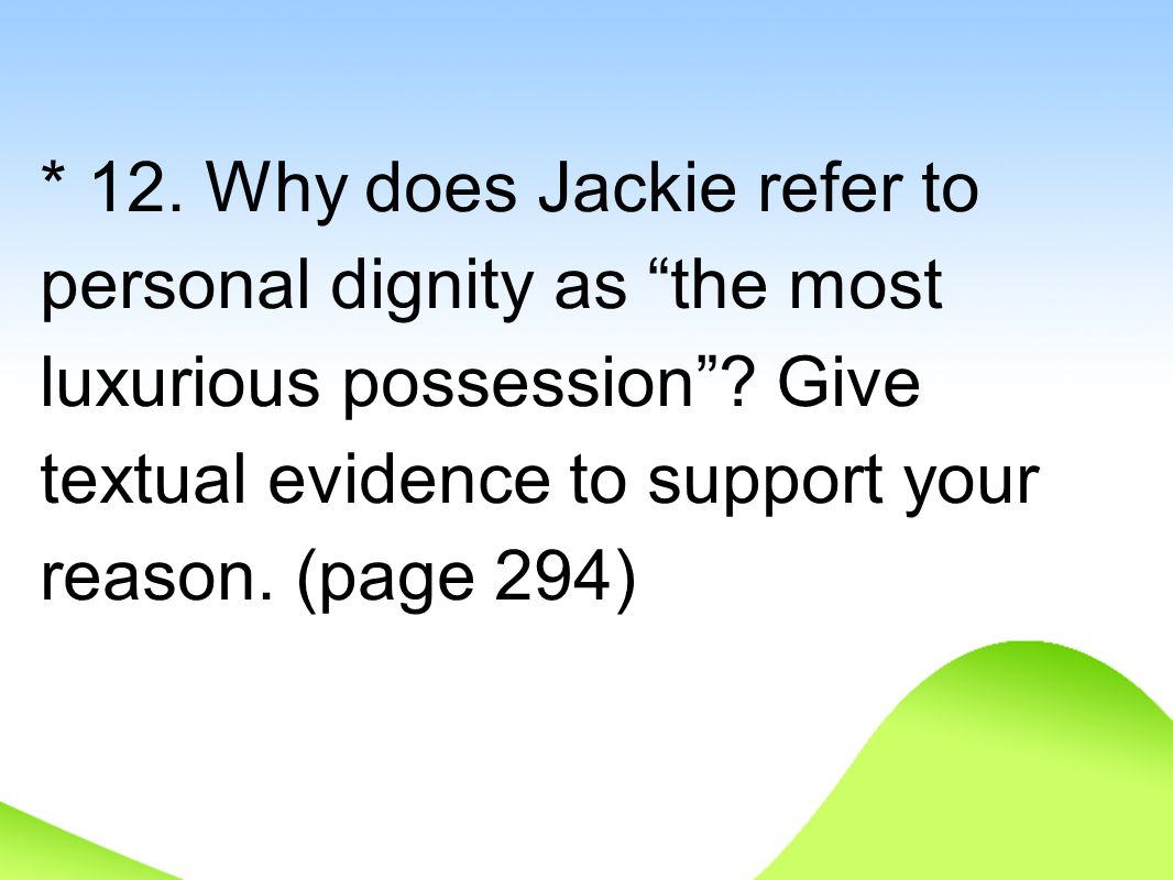 * 12. Why does Jackie refer to personal dignity as the most luxurious possession .