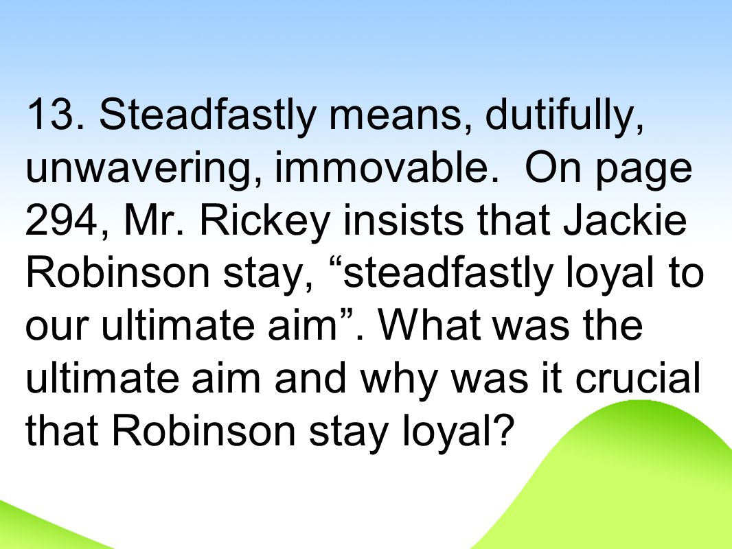 13. Steadfastly means, dutifully, unwavering, immovable