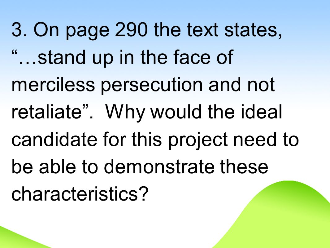 3. On page 290 the text states, …stand up in the face of merciless persecution and not retaliate .