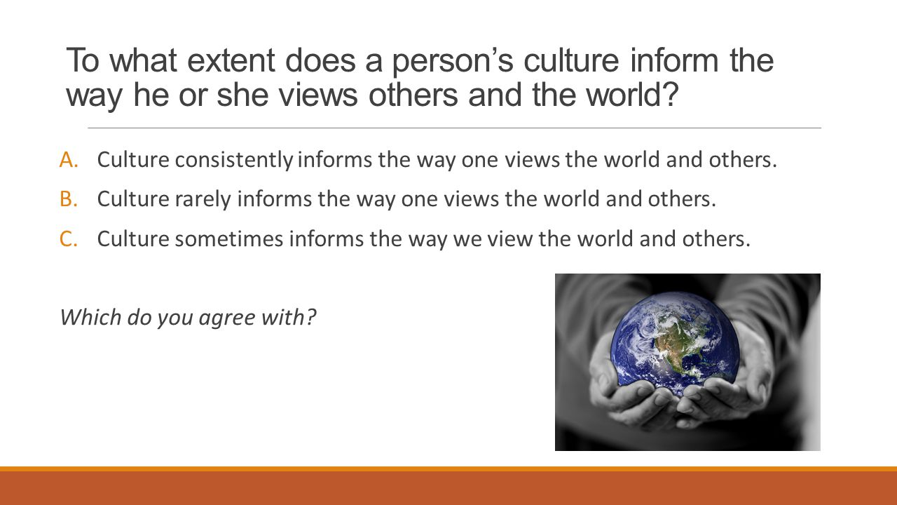 To what extent does a person's culture inform the way he or she views others and the world