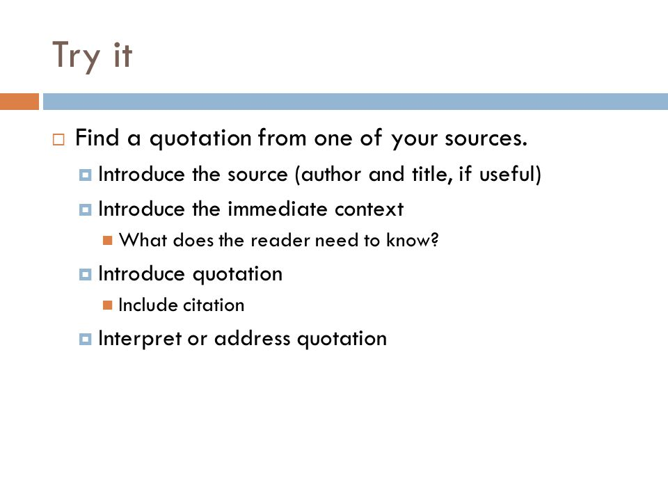 Try it Find a quotation from one of your sources.