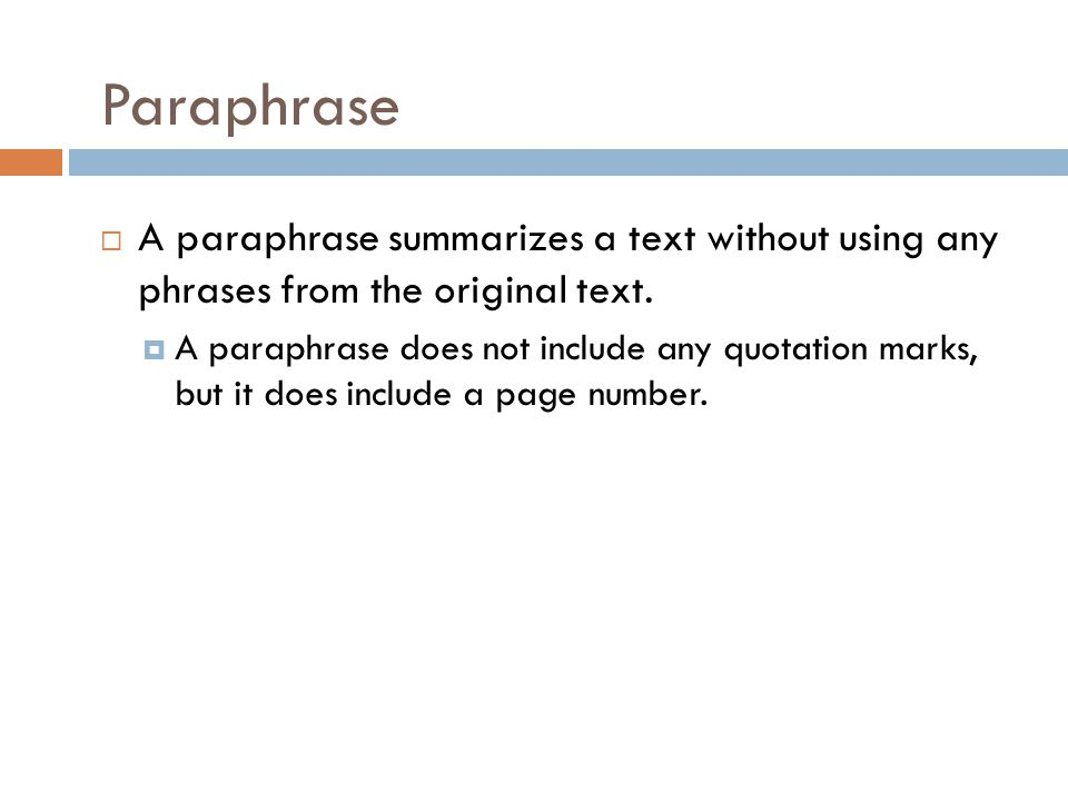 Paraphrase A paraphrase summarizes a text without using any phrases from the original text.