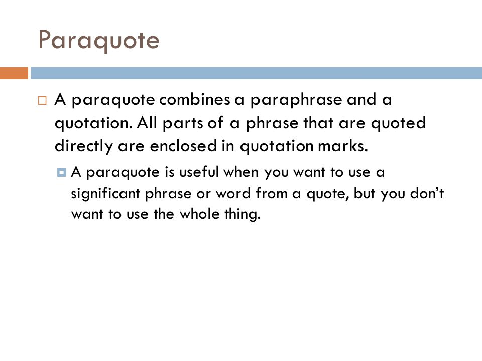 Paraquote A paraquote combines a paraphrase and a quotation. All parts of a phrase that are quoted directly are enclosed in quotation marks.