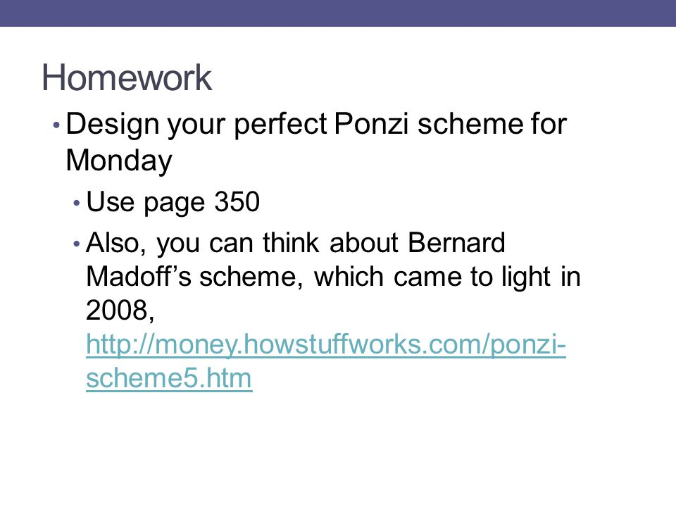 Homework Design your perfect Ponzi scheme for Monday Use page 350