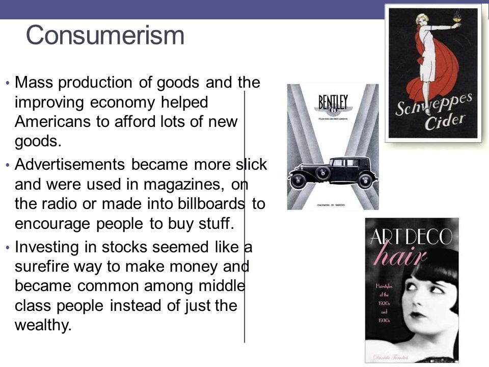 Consumerism Mass production of goods and the improving economy helped Americans to afford lots of new goods.