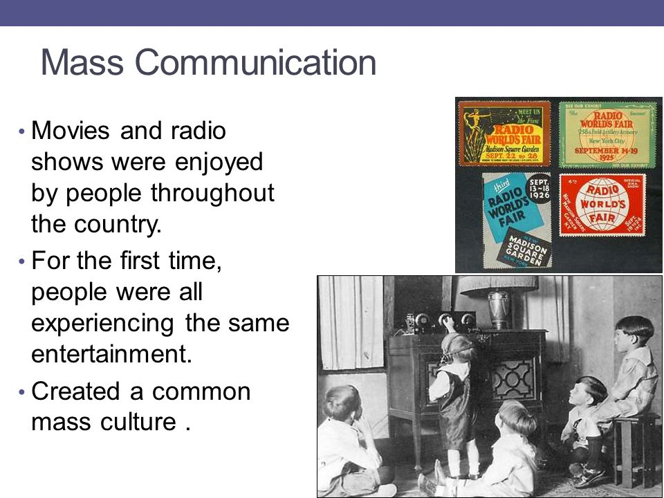 Mass Communication Movies and radio shows were enjoyed by people throughout the country.