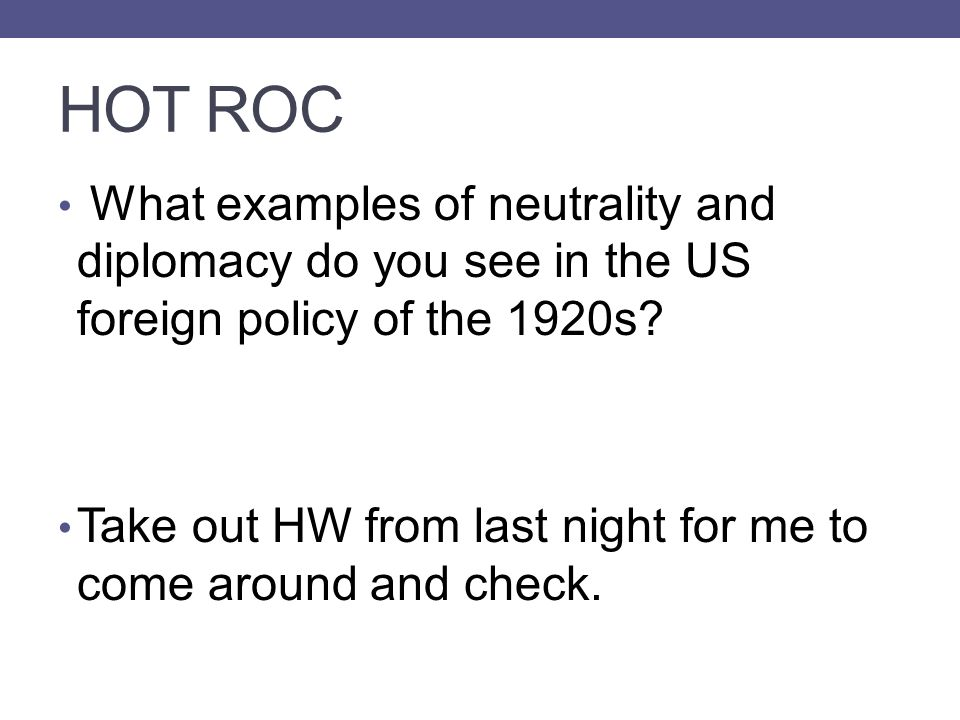 HOT ROC What examples of neutrality and diplomacy do you see in the US foreign policy of the 1920s
