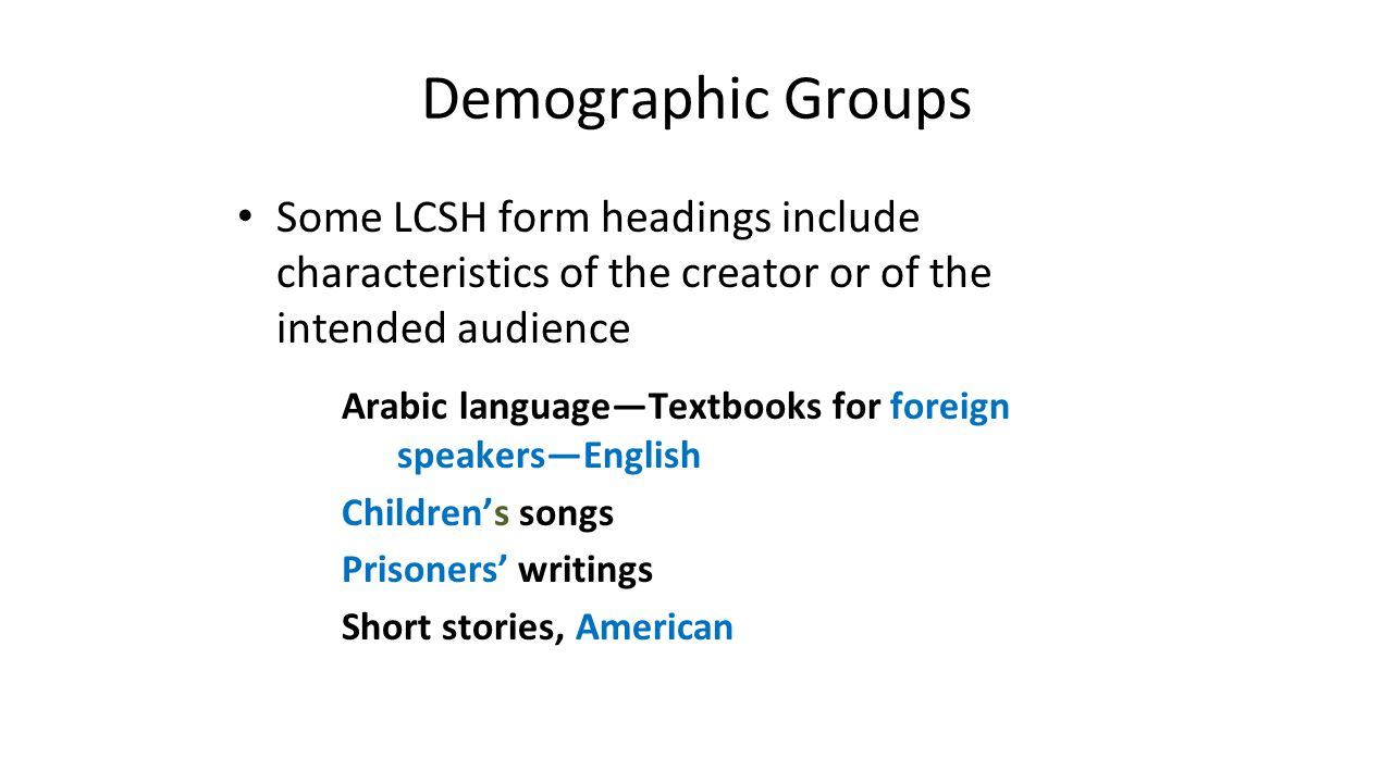 Demographic Groups Some LCSH form headings include characteristics of the creator or of the intended audience.