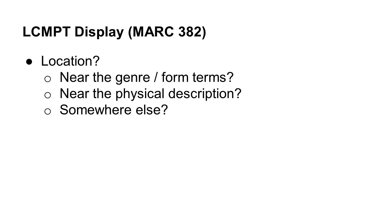 LCMPT Display (MARC 382) Location Near the genre / form terms