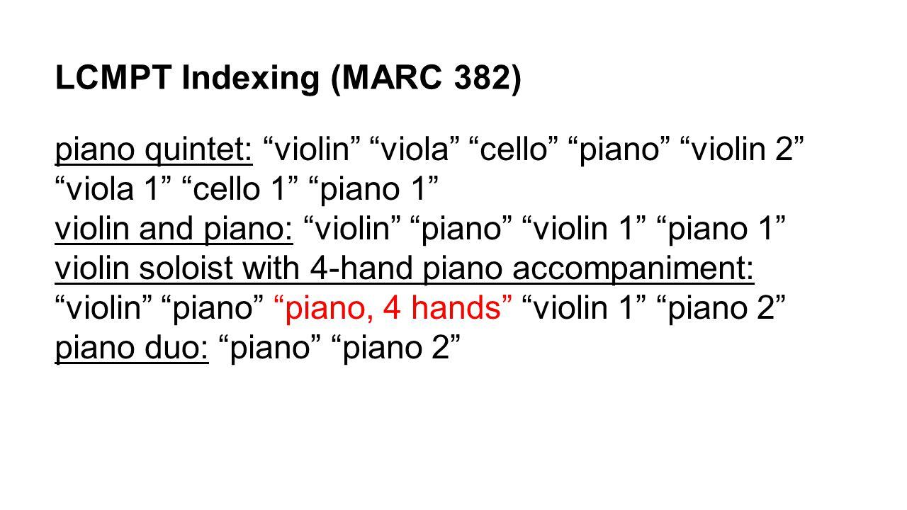 LCMPT Indexing (MARC 382) piano quintet: violin viola cello piano violin 2 viola 1 cello 1 piano 1