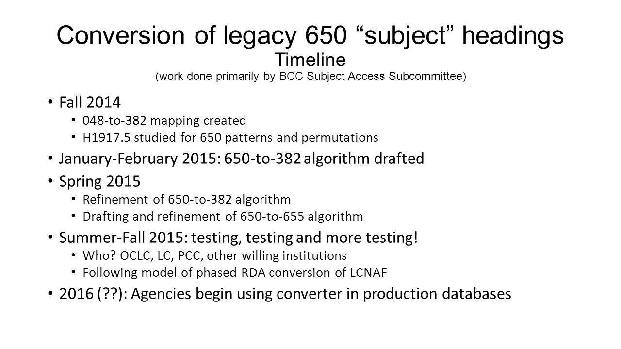 Conversion of legacy 650 subject headings Timeline (work done primarily by BCC Subject Access Subcommittee)