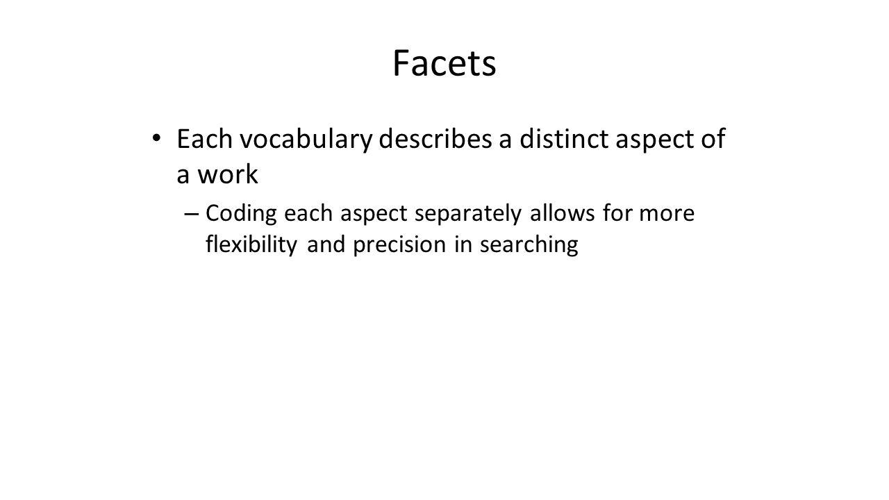 Facets Each vocabulary describes a distinct aspect of a work