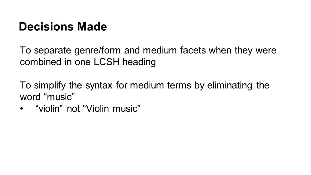 Decisions Made To separate genre/form and medium facets when they were combined in one LCSH heading.