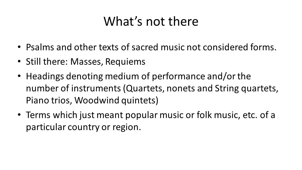 What's not there Psalms and other texts of sacred music not considered forms. Still there: Masses, Requiems.