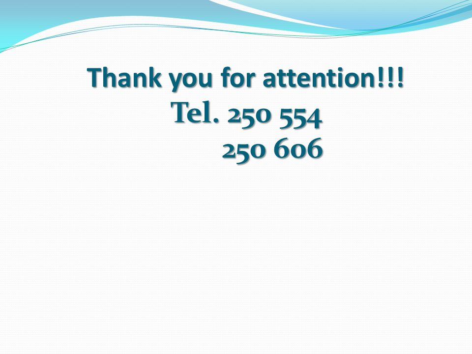 Thank you for attention!!! Tel. 250 554 250 606