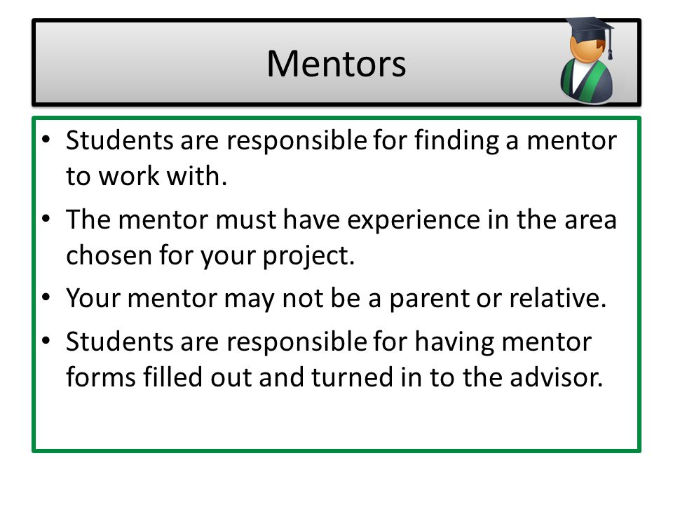 Mentors Students are responsible for finding a mentor to work with.