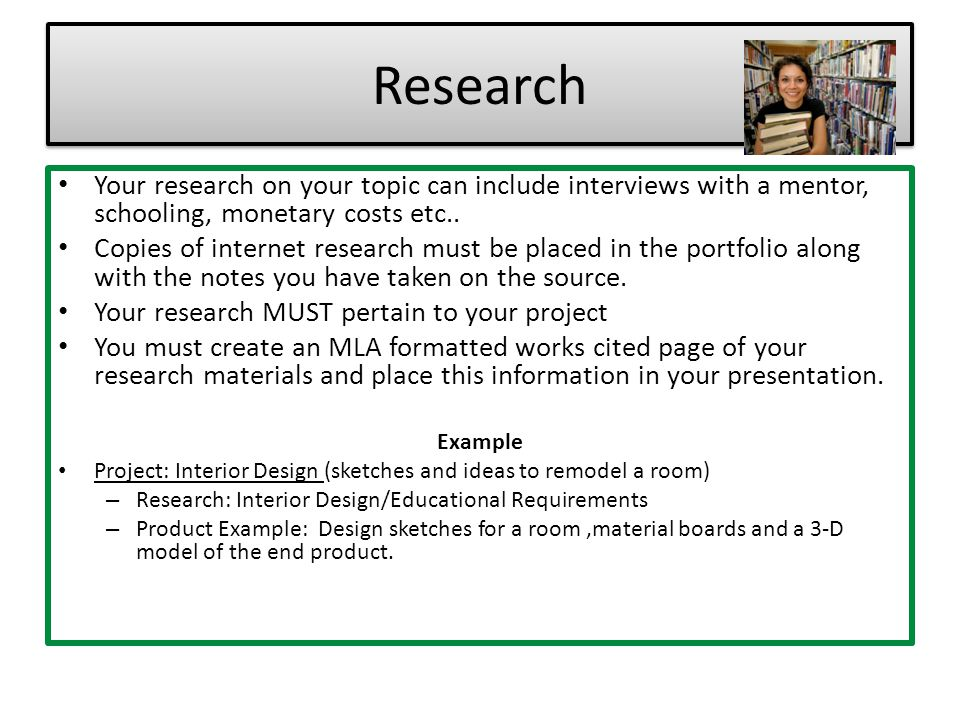 Research Your research on your topic can include interviews with a mentor, schooling, monetary costs etc..