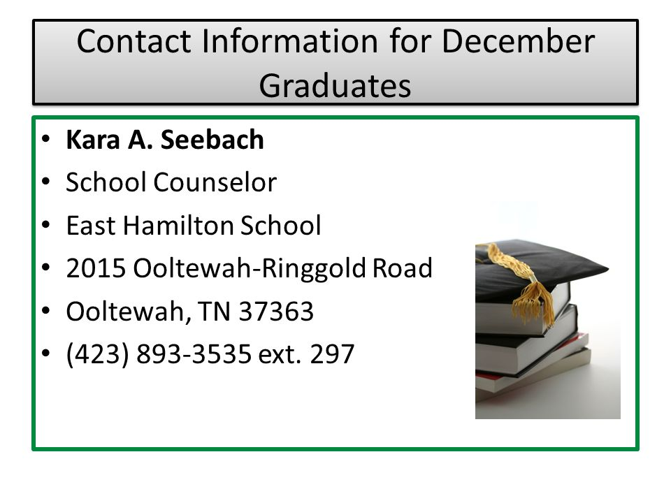 Contact Information for December Graduates Kara A. Seebach. School Counselor. East Hamilton School.