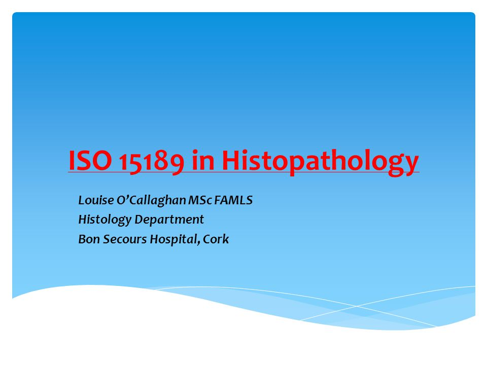 ISO 15189 in Histopathology Louise O'Callaghan MSc FAMLS