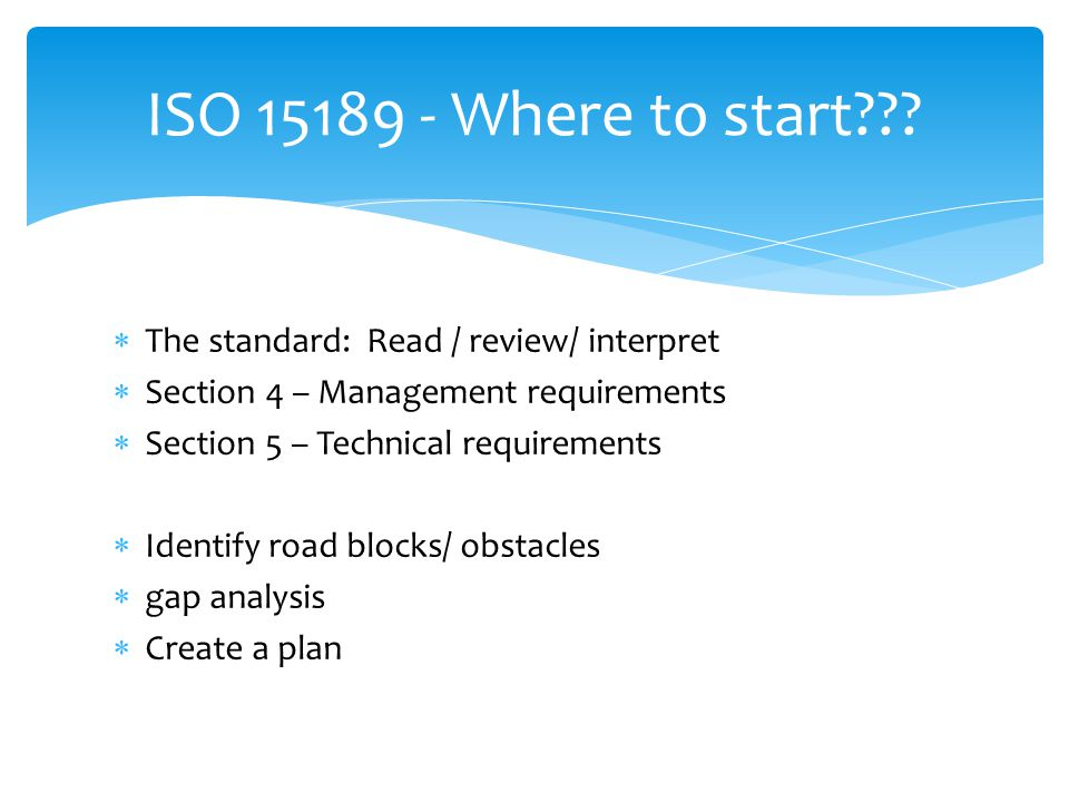ISO 15189 - Where to start The standard: Read / review/ interpret
