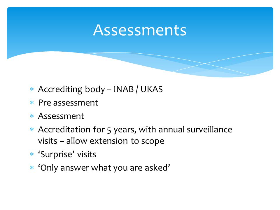 Assessments Accrediting body – INAB / UKAS Pre assessment Assessment