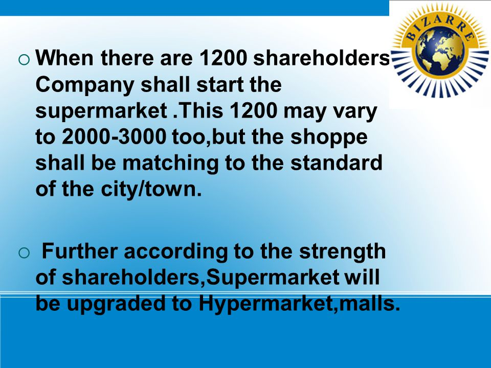 When there are 1200 shareholders Company shall start the supermarket