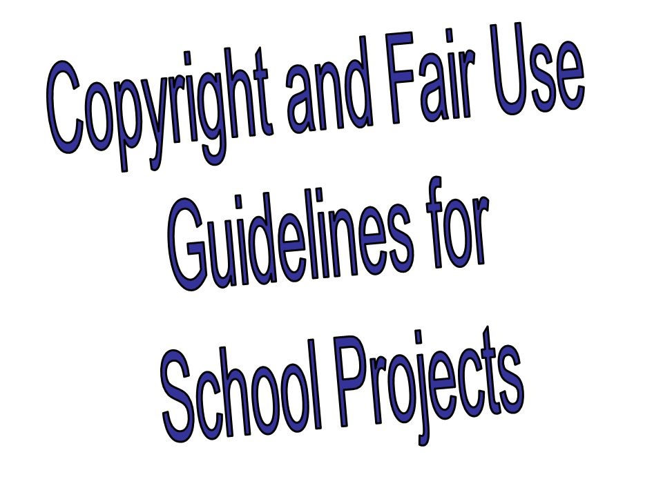 Copyright and Fair Use Guidelines for School Projects